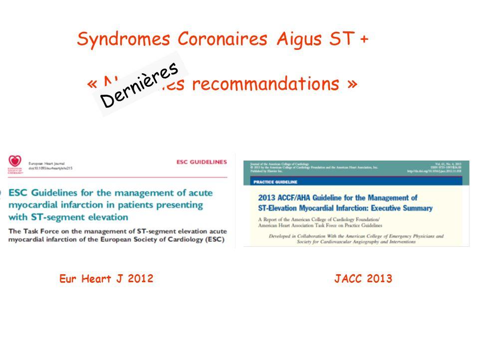 Syndromes Coronaires Aigus ST + « Nouvelles recommandations » Dernières Eur Heart J 2012JACC 2013
