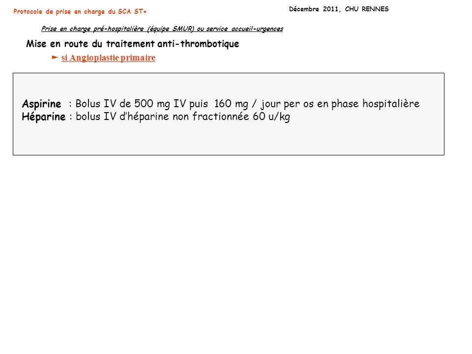 Protocole de prise en charge du SCA ST+ Décembre 2011, CHU RENNES Prise en charge pré-hospitalière (équipe SMUR) ou service accueil-urgences Mise en r