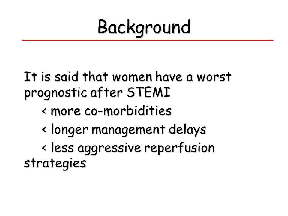 Background It is said that women have a worst prognostic after STEMI < more co-morbidities < longer management delays < less aggressive reperfusion st