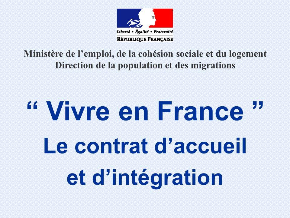 Ministère de lemploi, de la cohésion sociale et du logement Direction de la population et des migrations Vivre en France Le contrat daccueil et dintég