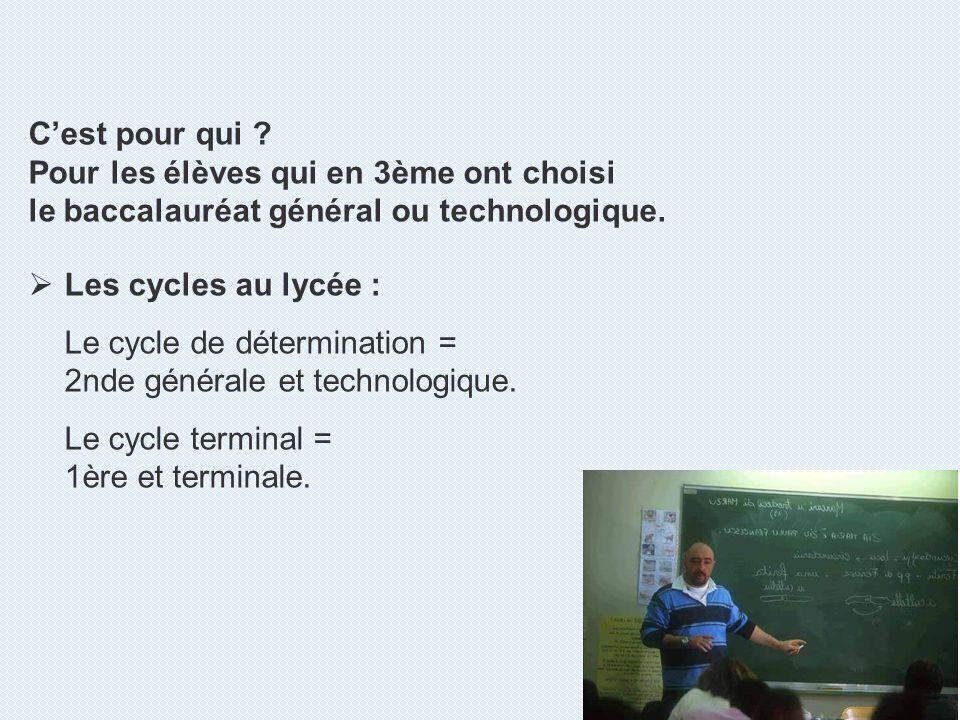 Les cycles au lycée : Le cycle de détermination = 2nde générale et technologique. Le cycle terminal = 1ère et terminale. Cest pour qui ? Pour les élèv