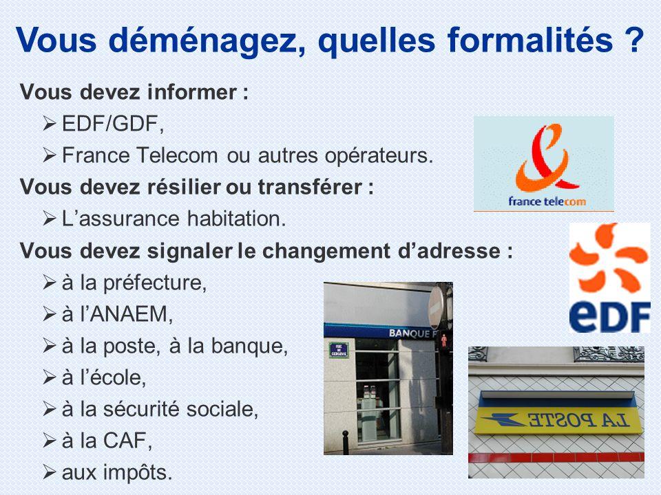 Vous devez informer : EDF/GDF, France Telecom ou autres opérateurs. Vous devez résilier ou transférer : Lassurance habitation. Vous devez signaler le