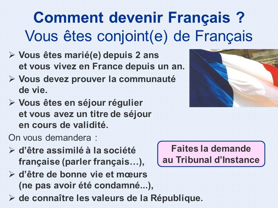 Comment devenir Français ? Vous êtes conjoint(e) de Français Vous êtes marié(e) depuis 2 ans et vous vivez en France depuis un an. Vous devez prouver