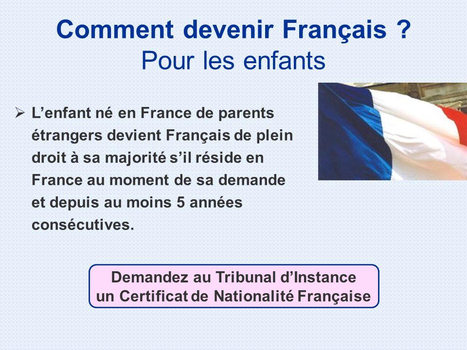 Comment devenir Français ? Pour les enfants Lenfant né en France de parents étrangers devient Français de plein droit à sa majorité sil réside en Fran