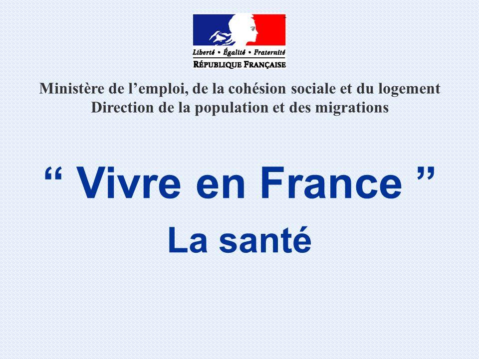 Ministère de lemploi, de la cohésion sociale et du logement Direction de la population et des migrations Vivre en France La santé