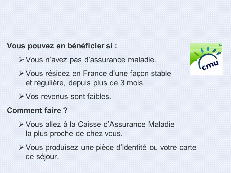 Vous pouvez en bénéficier si : Vous navez pas dassurance maladie. Vous résidez en France dune façon stable et régulière, depuis plus de 3 mois. Vos re