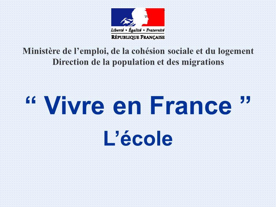 Ministère de lemploi, de la cohésion sociale et du logement Direction de la population et des migrations Vivre en France Lécole