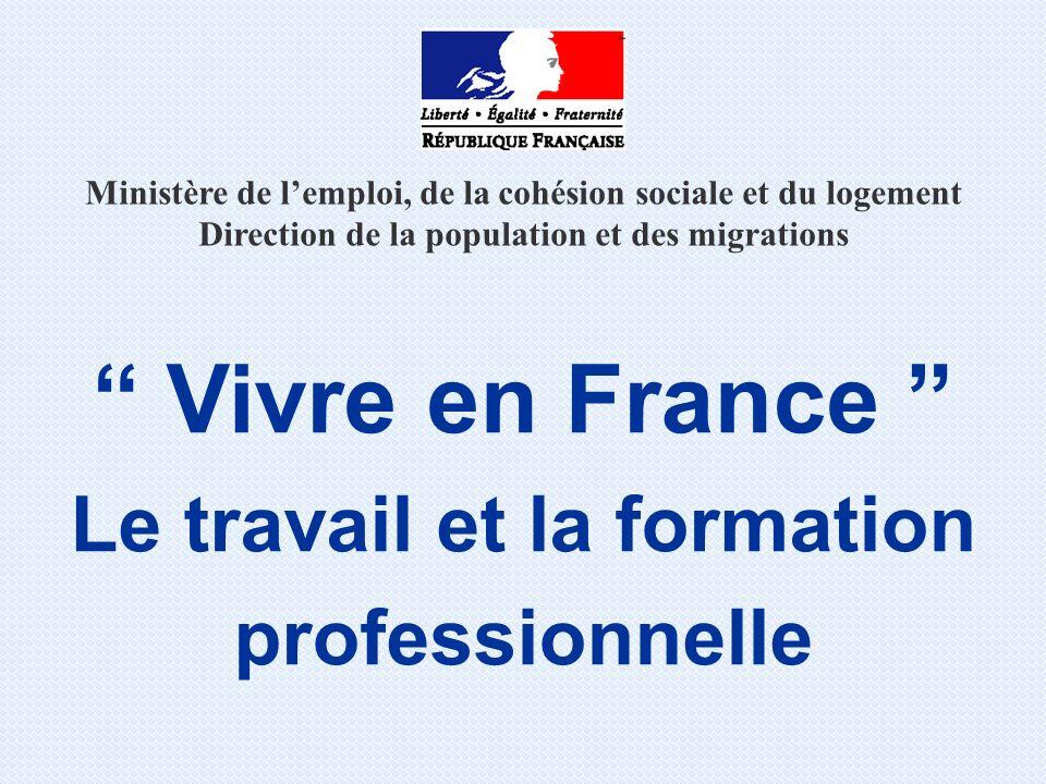 Ministère de lemploi, de la cohésion sociale et du logement Direction de la population et des migrations Vivre en France Le travail et la formation pr