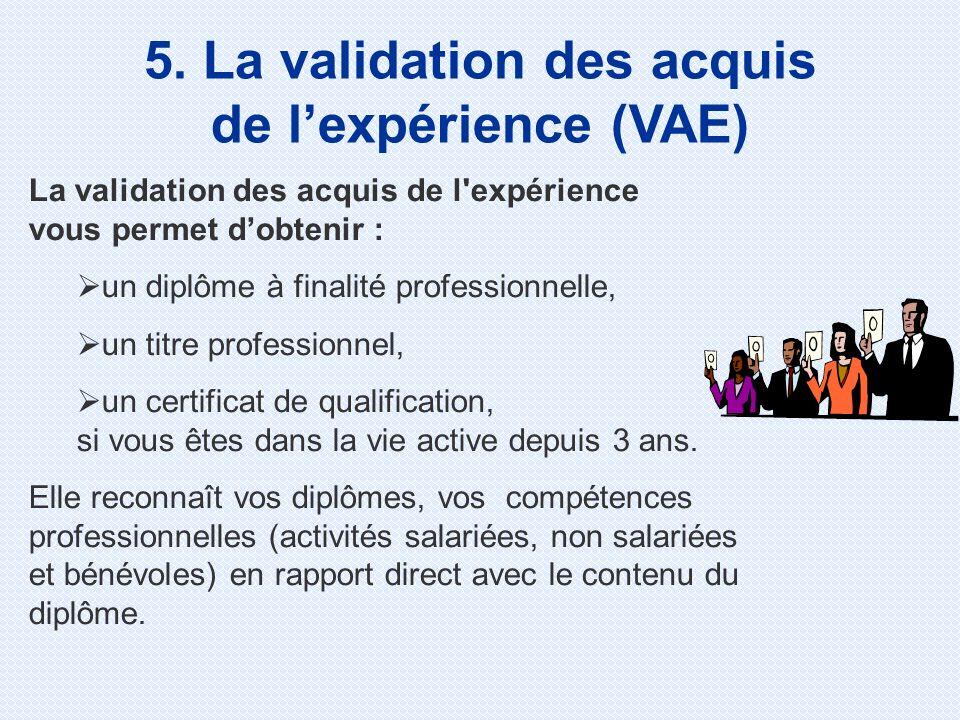 La validation des acquis de l expérience vous permet dobtenir : un diplôme à finalité professionnelle, un titre professionnel, un certificat de qualification, si vous êtes dans la vie active depuis 3 ans.