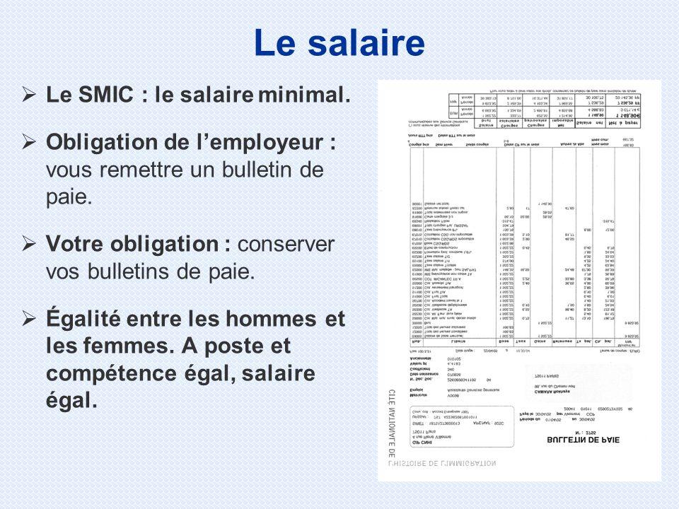 Le SMIC : le salaire minimal. Obligation de lemployeur : vous remettre un bulletin de paie. Votre obligation : conserver vos bulletins de paie. Égalit