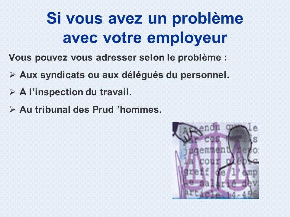 Vous pouvez vous adresser selon le problème : Aux syndicats ou aux délégués du personnel.