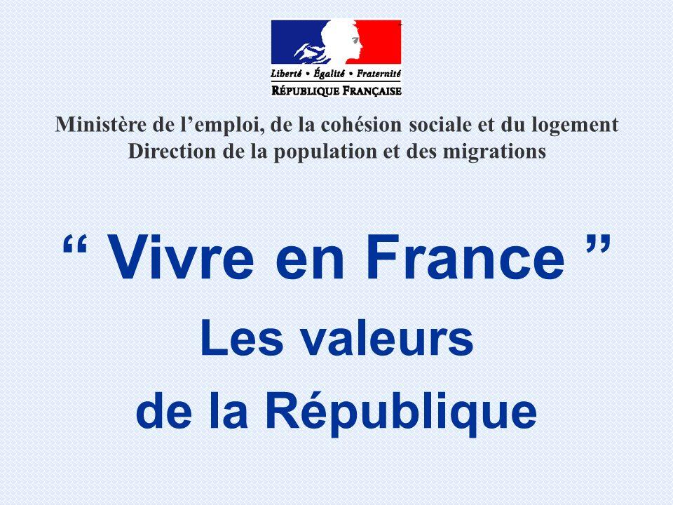 Ministère de lemploi, de la cohésion sociale et du logement Direction de la population et des migrations Vivre en France Les valeurs de la République