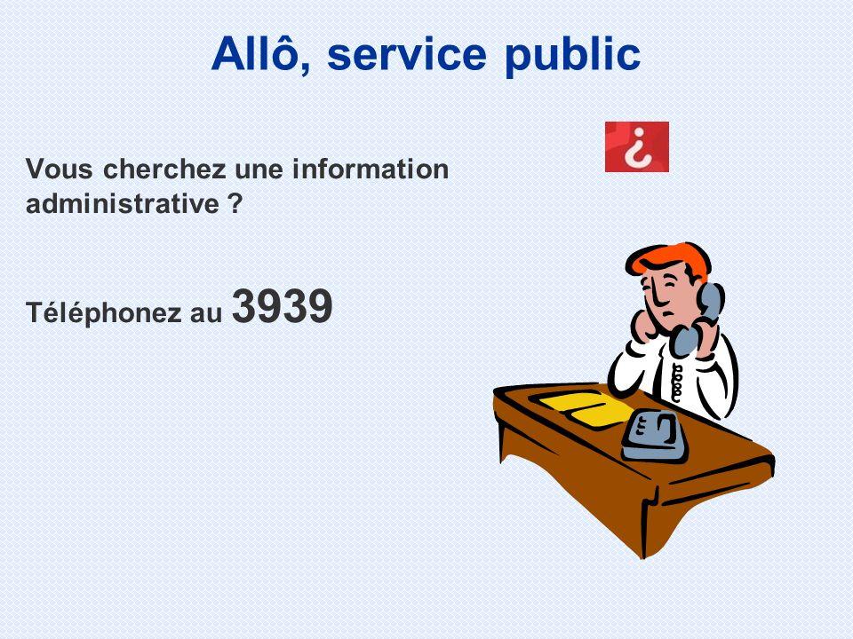 Vous cherchez une information administrative ? Téléphonez au 3939 Allô, service public