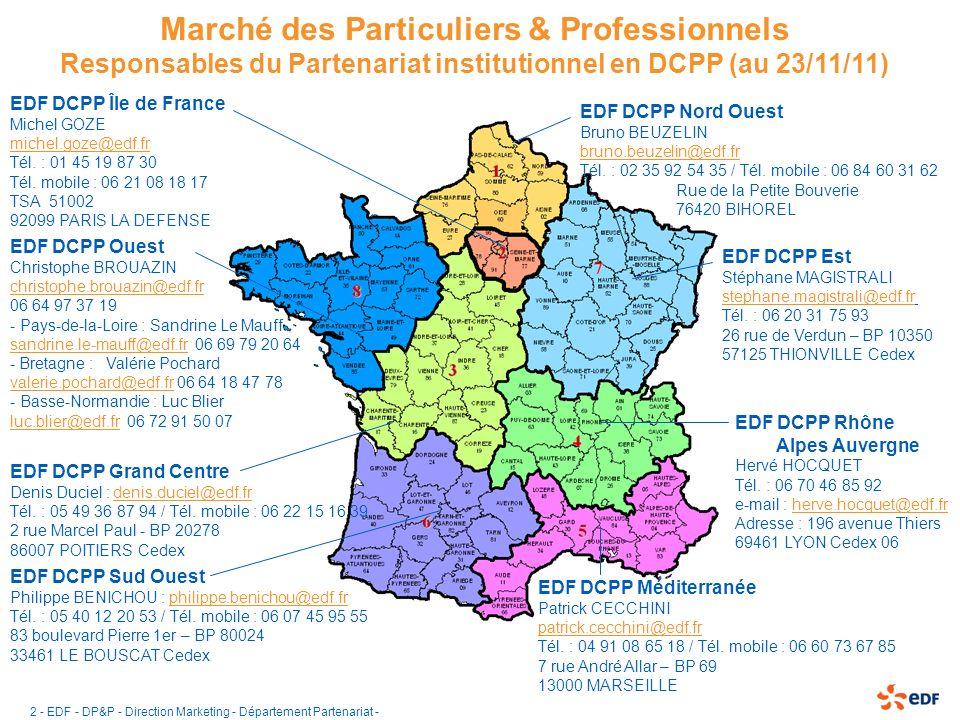 3 - EDF - DP&P - Direction Marketing - Département Partenariat - Les interlocuteurs régionaux EDF en charge des CRLE DCPPCRLEInterlocuteursCoordonnées Grand Centre- Centre - Poitou-Charente - Limousin Denis DucielDenis.duciel@edf.fr 05 49 44 85 64 / 06 22 15 16 39 Rhône-Alpes- Auvergne - Rhône-Alpes - Auvergne Hervé Hocquet et Clarisse FoubertHerve.hocquet@edf.fr 04 78 71 21 65 / 06 70 46 85 92 Clarisse.foubert@edf.frClarisse.foubert@edf.fr 04 69 65 64 52 Sud Ouest- Midi-Pyrénées - Aquitaine Martine Prat Jean-Marie Perriché Martine.prat@edf.fr 05 61 29 90 23 / 06 66 51 24 97 Jean-marie.perriche@edf.fr 05 59 14 68 55 Ile de France- Ile de FrancePhilippe TastesPhilipppe.tastes@edf.fr 06 68 92 87 40 Est- Bourgogne-Franche Conté - Alsace - Lorraine - Champagne-Ardennes Cendrine Mercelot, Stéphane Magistrali cendrine.mercelot@edf.fr 06 85 07 84 37 Stephane.magistrali@edf.fr 06 20 31 75 93 Nord Ouest - Haute-Normandie - Nord-Pas de Calais - Picardie Bruno Beuzelinbruno.beuzelin@edf.fr 02 35 92 54 35 / 06 84 60 31 62 Méditerannée- PACA - LARO Patrick CecchiniPatrick.cecchini@edf.fr 04 91 08 65 18 / 06 60 73 67 85 Ouest- Pays-de-la-Loire - Bretagne - Basse-Normandie Sandrine Le Mauff Gérard Lavallière Valérie Pochard Luc Blier sandrine.le-mauff@edf.frsandrine.le-mauff@edf.fr 02 40 41 81 58 gerard.lavalliere@edf.frgerard.lavalliere@edf.fr 02 43 14 37 72 valerie.pochard@edf.frvalerie.pochard@edf.fr 02 98 76 81 71 luc.blier@edf.frluc.blier@edf.fr 02 31 46 38 56