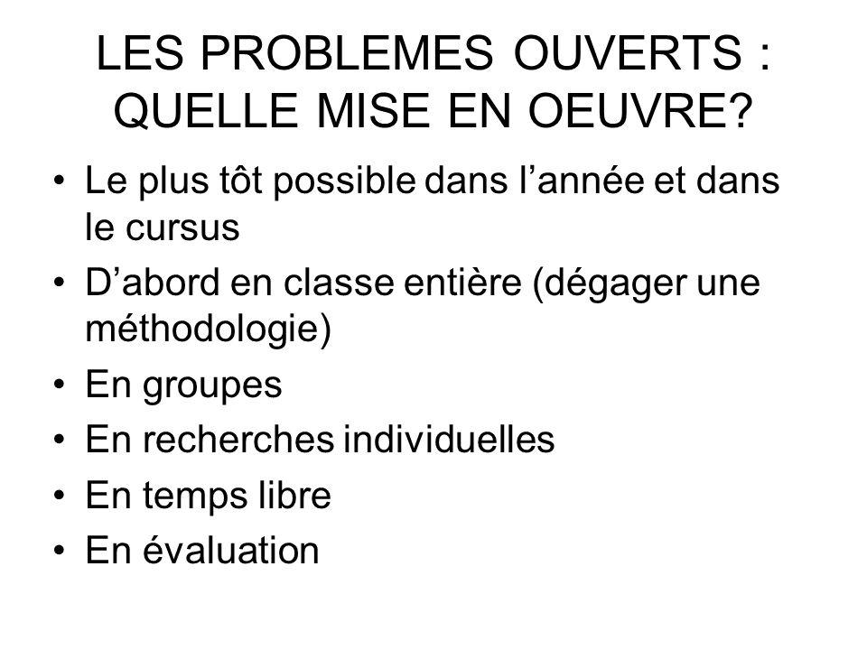 LES PROBLEMES OUVERTS : QUELLE MISE EN OEUVRE? Le plus tôt possible dans lannée et dans le cursus Dabord en classe entière (dégager une méthodologie)