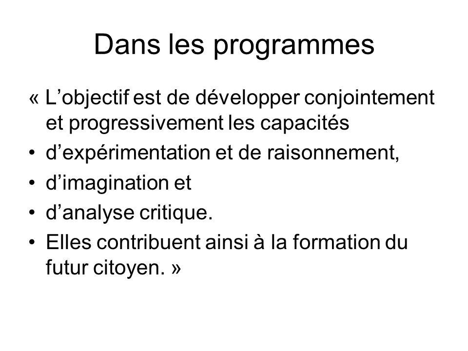 Dans les programmes « Lobjectif est de développer conjointement et progressivement les capacités dexpérimentation et de raisonnement, dimagination et