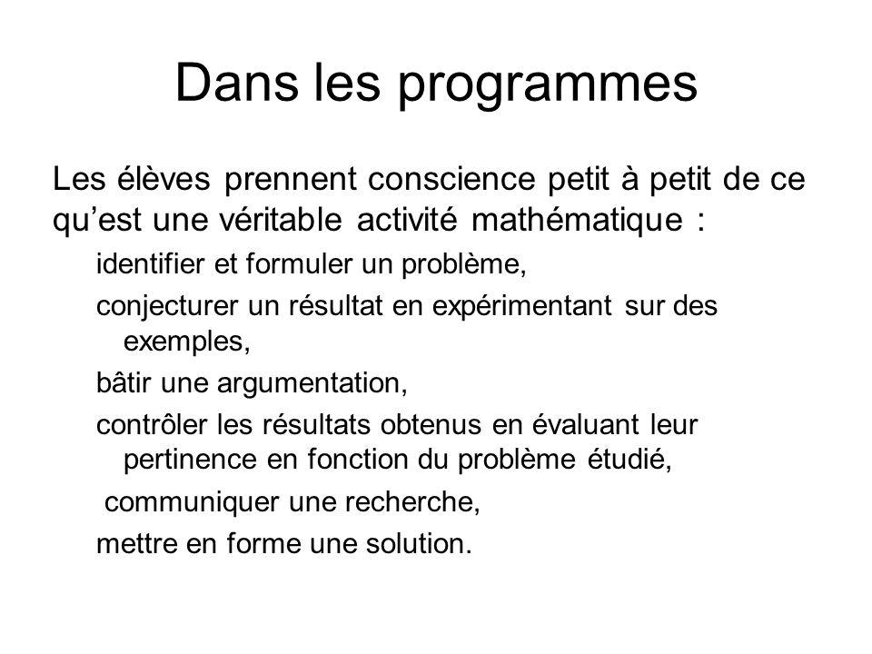 Dans les programmes Les élèves prennent conscience petit à petit de ce quest une véritable activité mathématique : identifier et formuler un problème,