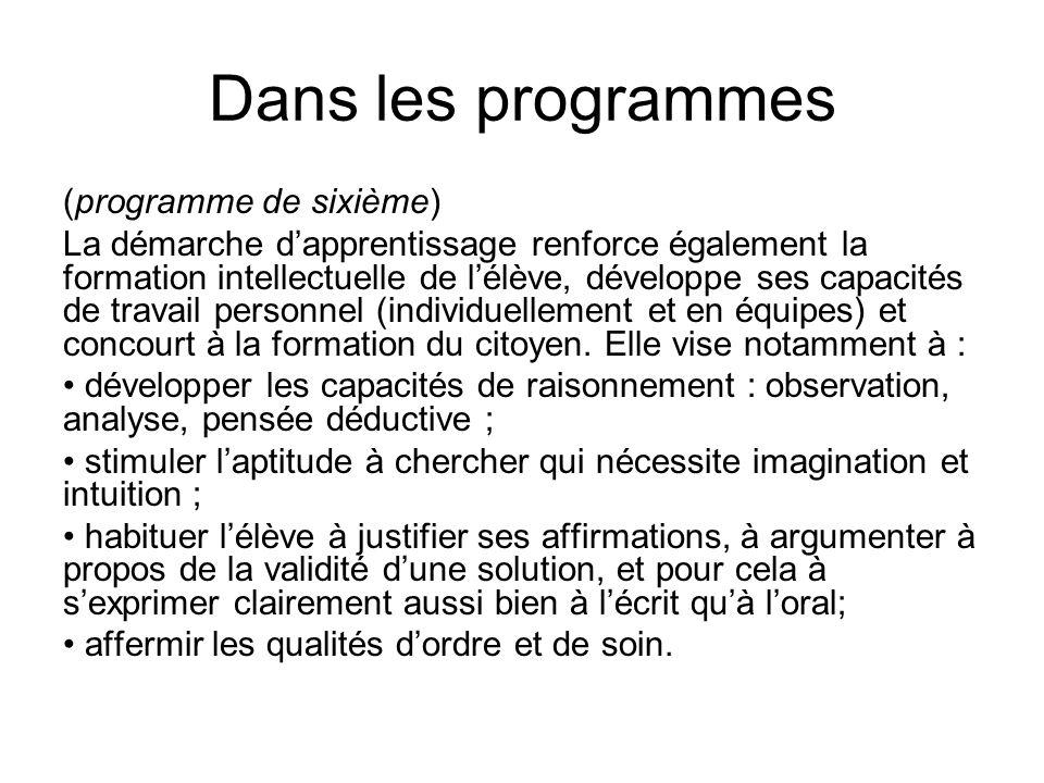 Dans les programmes (programme de sixième) La démarche dapprentissage renforce également la formation intellectuelle de lélève, développe ses capacité