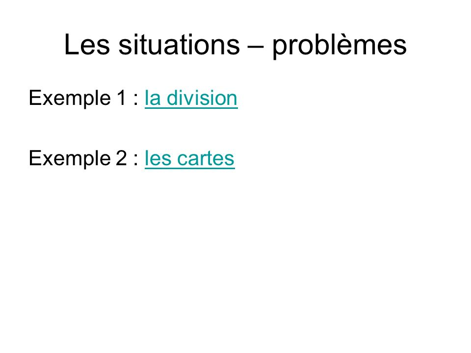 Les situations – problèmes Exemple 1 : la divisionla division Exemple 2 : les cartesles cartes