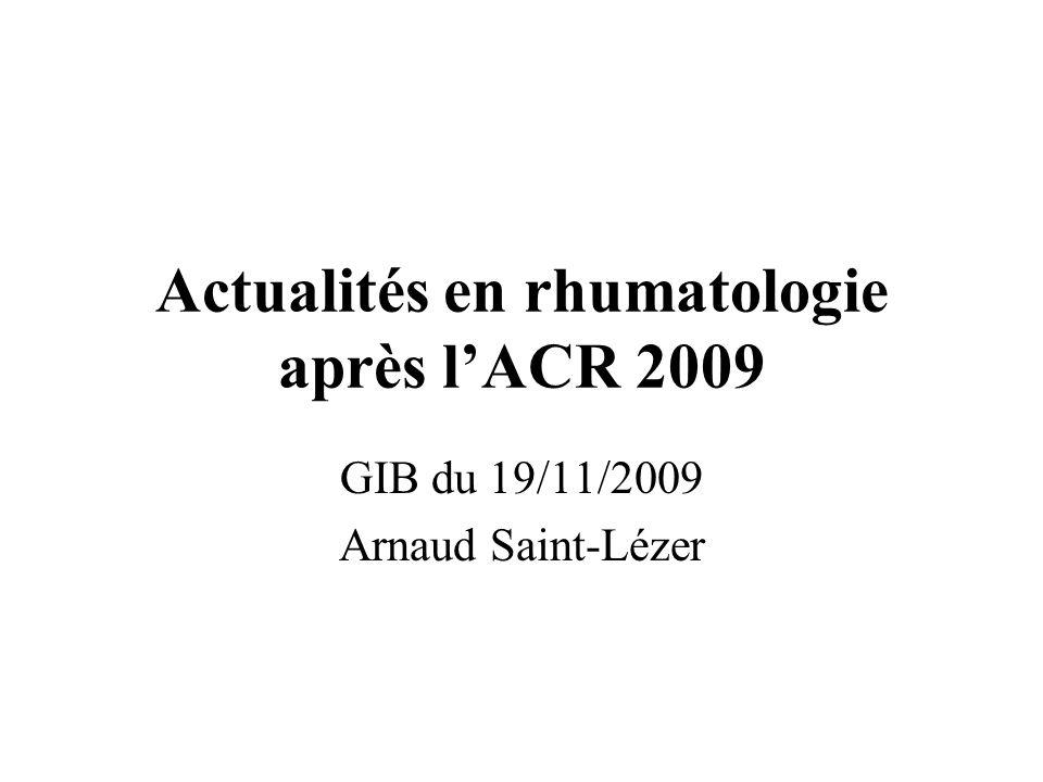 Actualités en rhumatologie après lACR 2009 GIB du 19/11/2009 Arnaud Saint-Lézer