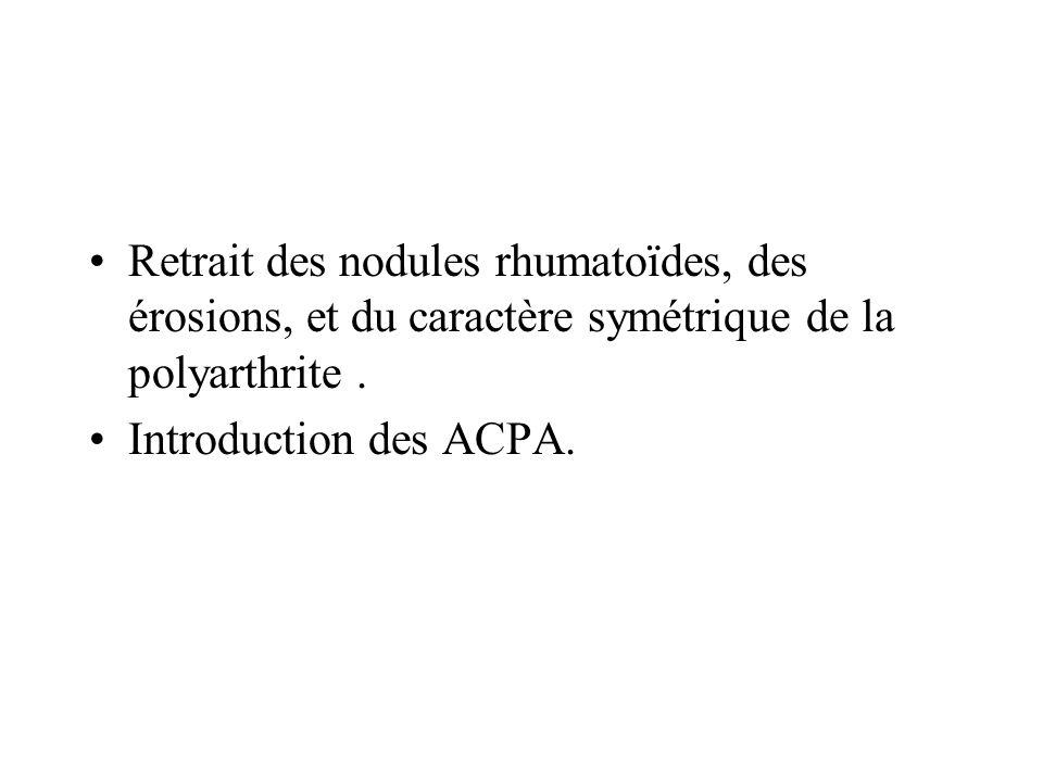 Retrait des nodules rhumatoïdes, des érosions, et du caractère symétrique de la polyarthrite. Introduction des ACPA.