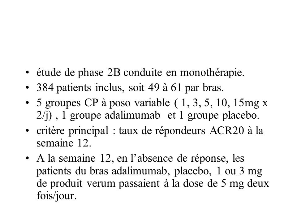 étude de phase 2B conduite en monothérapie. 384 patients inclus, soit 49 à 61 par bras. 5 groupes CP à poso variable ( 1, 3, 5, 10, 15mg x 2/j), 1 gro