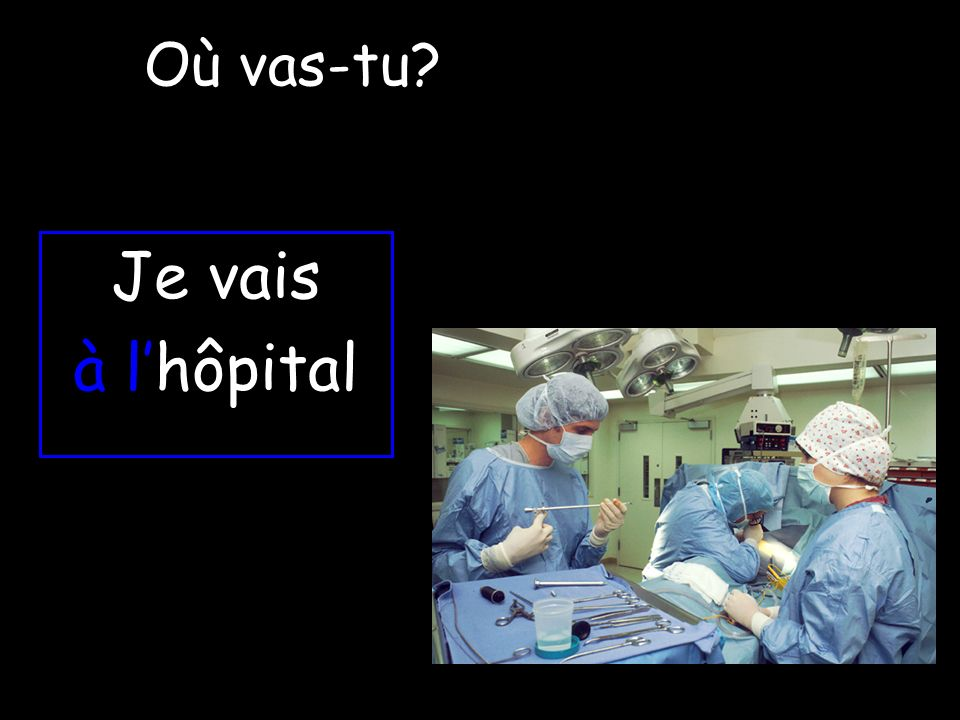 Je vais à lhôpital Où vas-tu?
