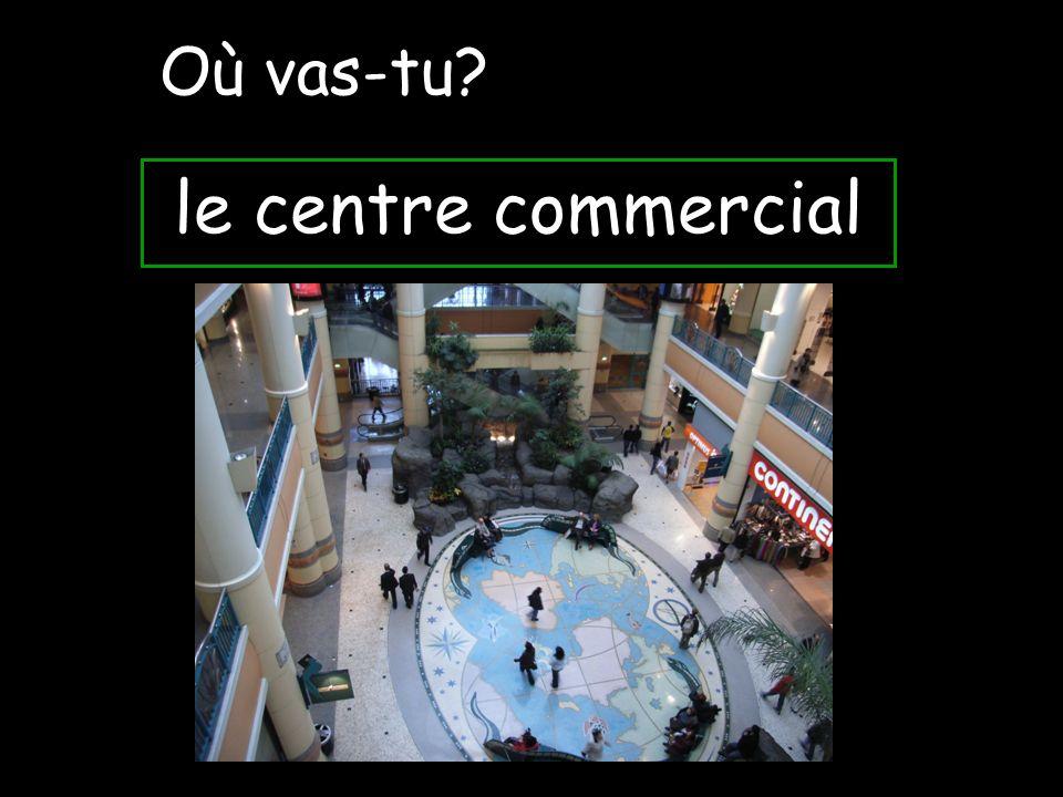 le centre commercial Où vas-tu?