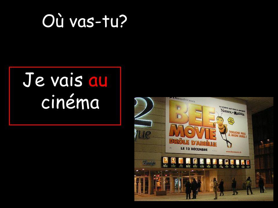 Je vais au cinéma Où vas-tu?