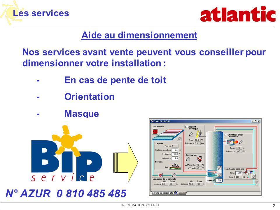 2 INFORMATION SOLERIO Les services Aide au dimensionnement Nos services avant vente peuvent vous conseiller pour dimensionner votre installation : -En
