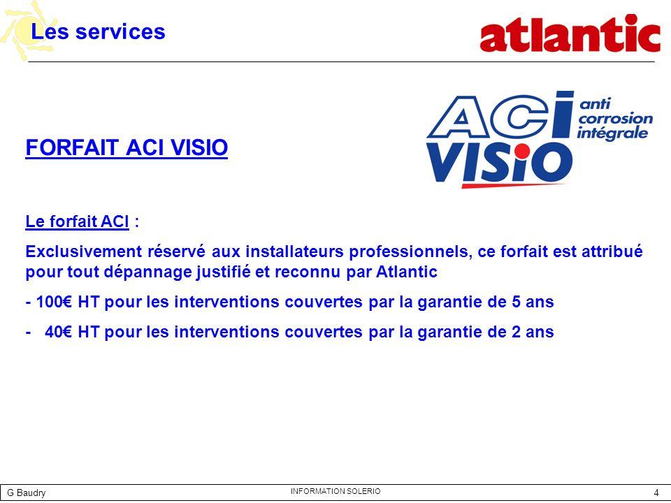 4 INFORMATION SOLERIO Les services FORFAIT ACI VISIO Le forfait ACI : Exclusivement réservé aux installateurs professionnels, ce forfait est attribué