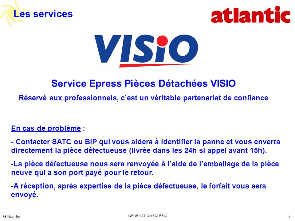 5 INFORMATION SOLERIO Les services En cas de problème : - Contacter SATC ou BIP qui vous aidera à identifier la panne et vous enverra directement la p