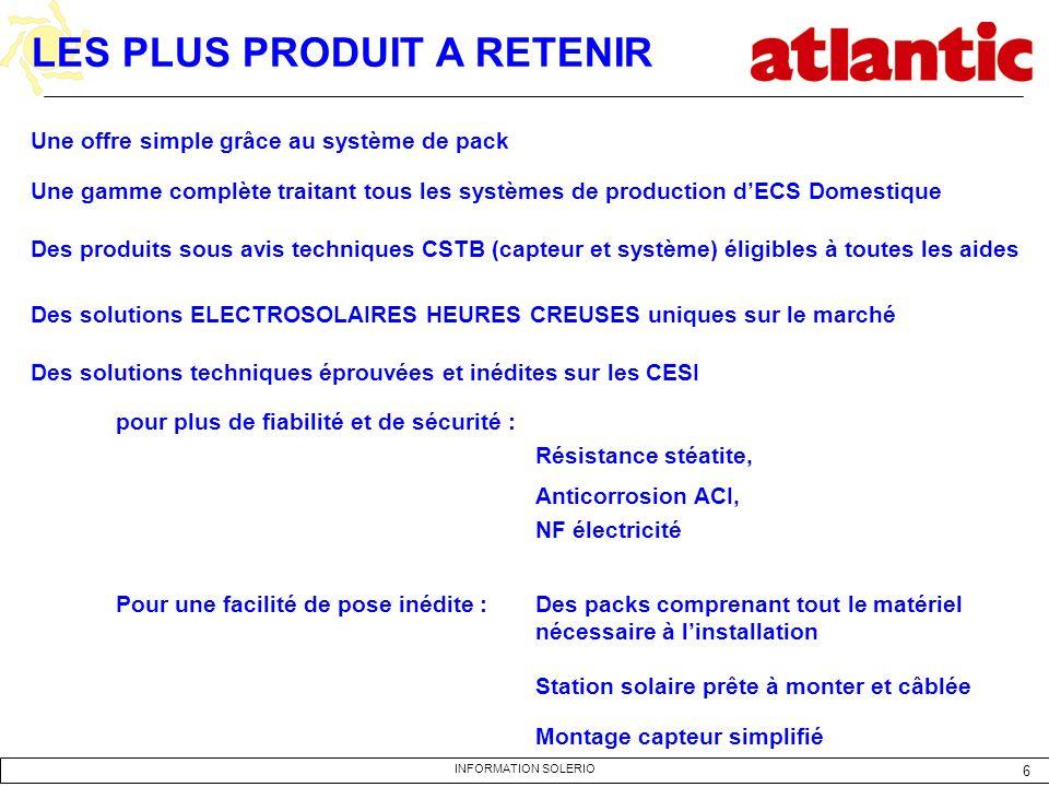 6 INFORMATION SOLERIO LES PLUS PRODUIT A RETENIR Une offre simple grâce au système de pack Une gamme complète traitant tous les systèmes de production