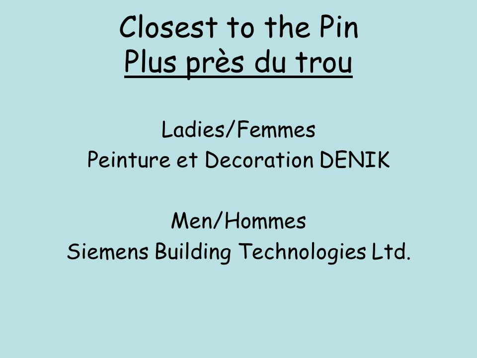 Closest to the Pin Plus près du trou Ladies/Femmes Peinture et Decoration DENIK Men/Hommes Siemens Building Technologies Ltd.