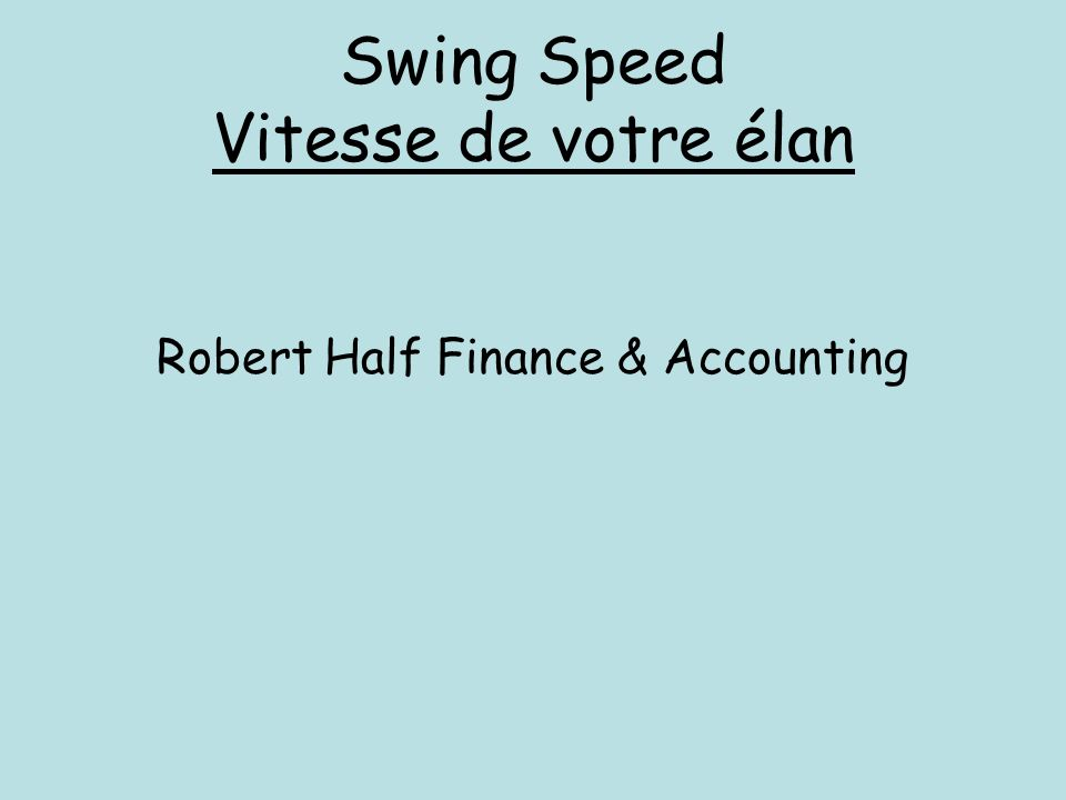 Swing Speed Vitesse de votre élan Robert Half Finance & Accounting