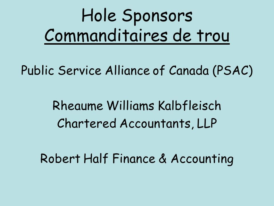 Hole Sponsors Commanditaires de trou Public Service Alliance of Canada (PSAC) Rheaume Williams Kalbfleisch Chartered Accountants, LLP Robert Half Fina