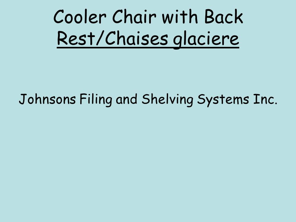 Johnsons Filing and Shelving Systems Inc. Cooler Chair with Back Rest/Chaises glaciere
