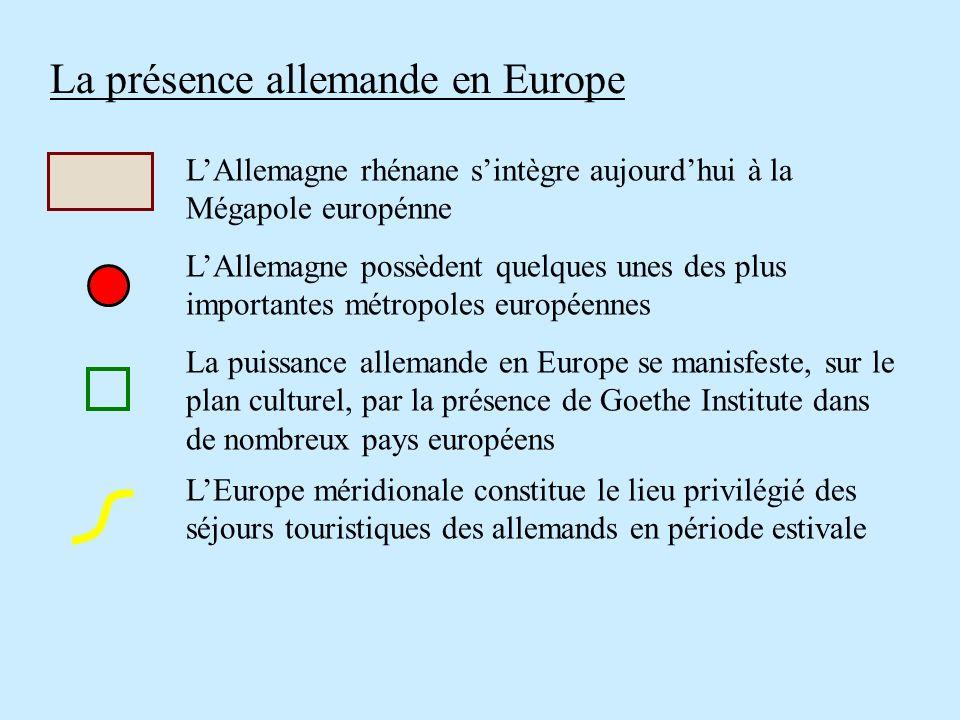 La présence allemande en Europe LAllemagne rhénane sintègre aujourdhui à la Mégapole europénne LAllemagne possèdent quelques unes des plus importantes