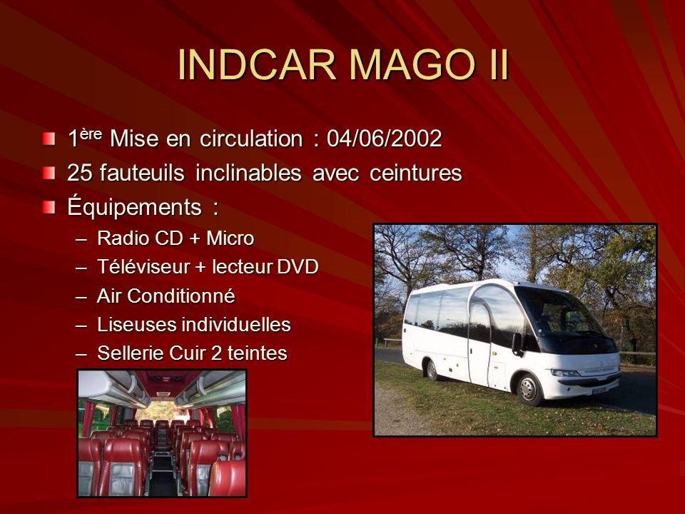 INDCAR MAGO II 1 ère Mise en circulation : 04/06/2002 25 fauteuils inclinables avec ceintures Équipements : –Radio CD + Micro –Téléviseur + lecteur DV