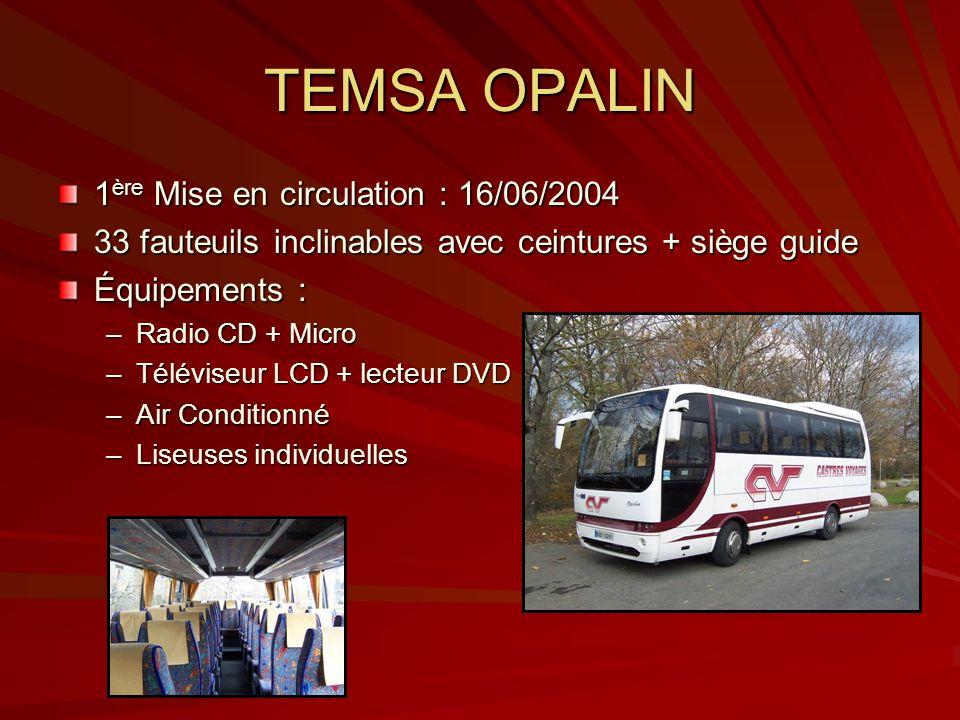 TEMSA OPALIN 1 ère Mise en circulation : 16/06/2004 33 fauteuils inclinables avec ceintures + siège guide Équipements : –Radio CD + Micro –Téléviseur