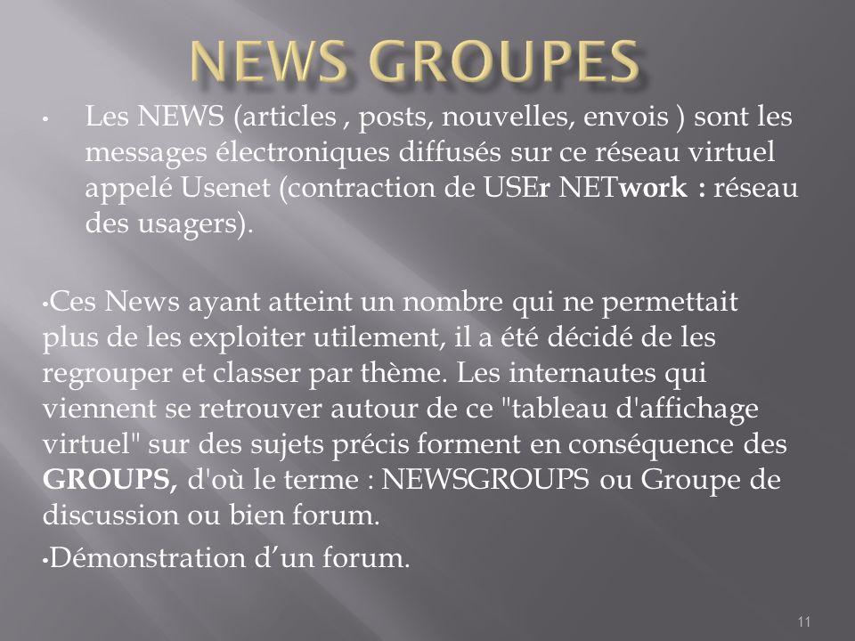 Les NEWS (articles, posts, nouvelles, envois ) sont les messages électroniques diffusés sur ce réseau virtuel appelé Usenet (contraction de USE r NET