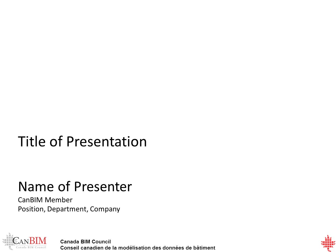 Canada BIM Council Conseil canadien de la modélisation des données de bâtiment Title of Presentation Name of Presenter CanBIM Member Position, Departm