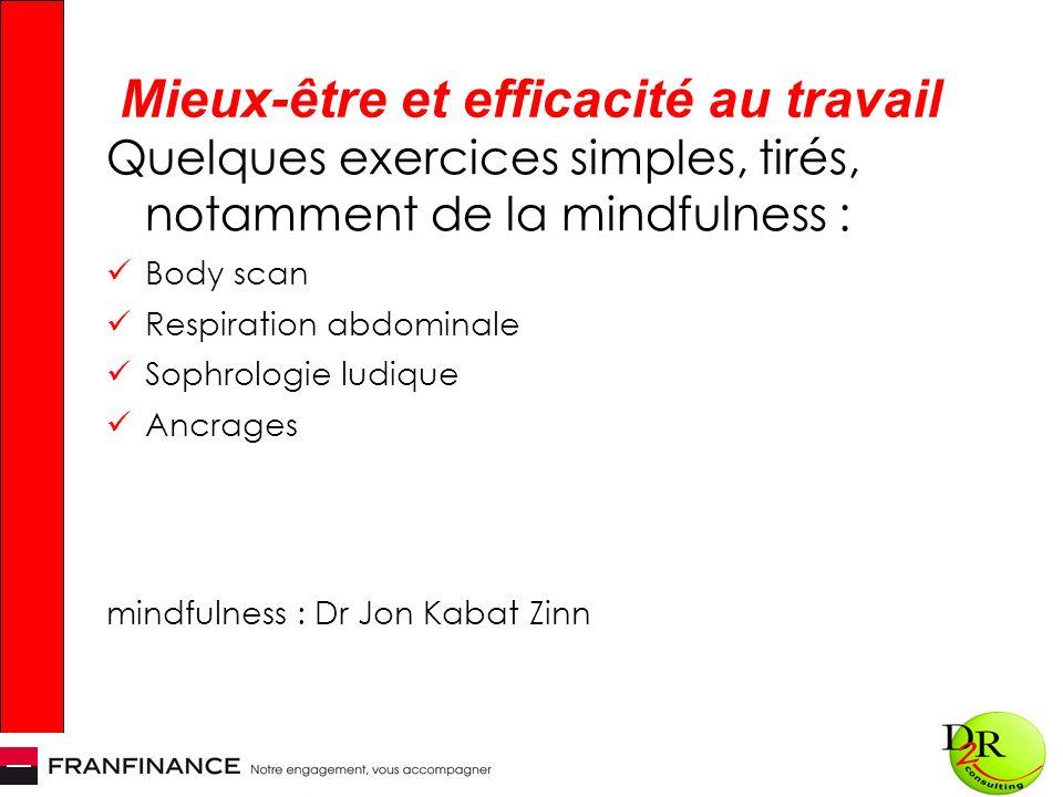 Mieux-être et efficacité au travail Quelques exercices simples, tirés, notamment de la mindfulness : Body scan Respiration abdominale Sophrologie ludique Ancrages mindfulness : Dr Jon Kabat Zinn
