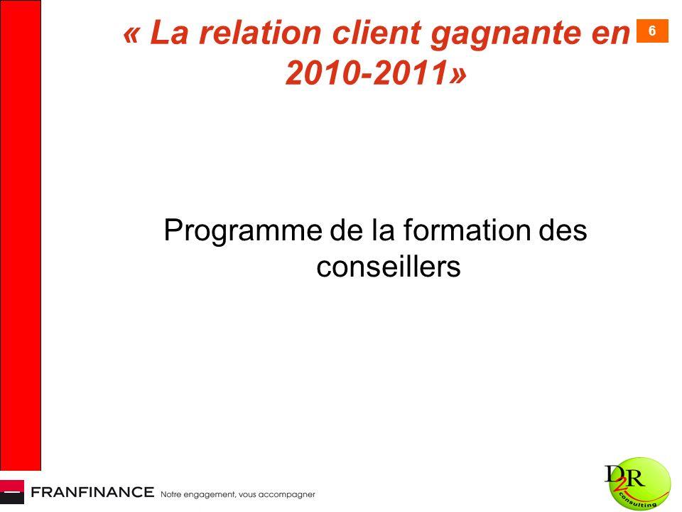 6 « La relation client gagnante en 2010-2011» Programme de la formation des conseillers