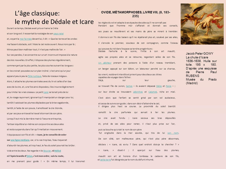Lâge classique: le mythe de Dédale et Icare Durant ce temps, Dédale avait pris en haine la Crète et son long exil. Il ressentait la nostalgie de son p
