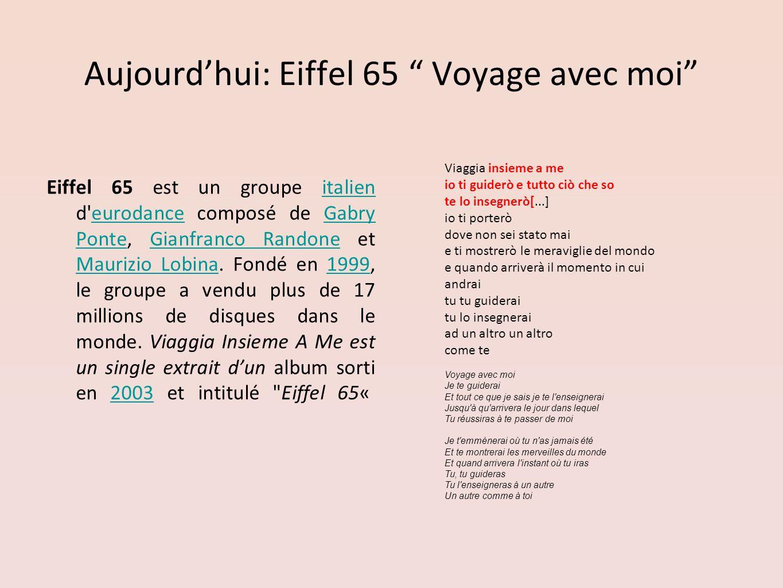 Aujourdhui: Eiffel 65 Voyage avec moi Eiffel 65 est un groupe italien d'eurodance composé de Gabry Ponte, Gianfranco Randone et Maurizio Lobina. Fondé