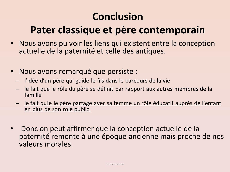 Conclusione Conclusion Pater classique et père contemporain Nous avons pu voir les liens qui existent entre la conception actuelle de la paternité et