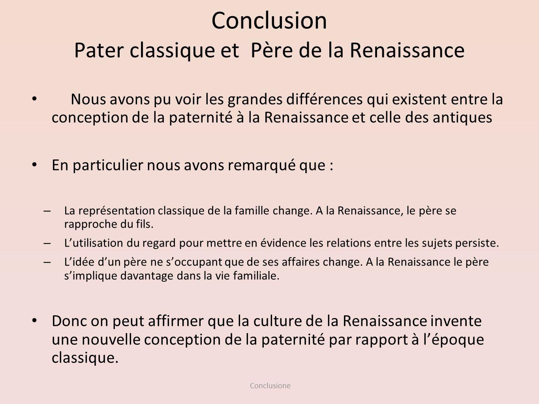 Conclusione Conclusion Pater classique et Père de la Renaissance Nous avons pu voir les grandes différences qui existent entre la conception de la pat
