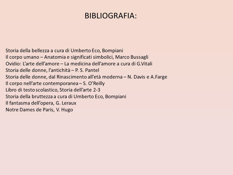 BIBLIOGRAFIA: Storia della bellezza a cura di Umberto Eco, Bompiani Il corpo umano – Anatomia e significati simbolici, Marco Bussagli Ovidio: Larte de