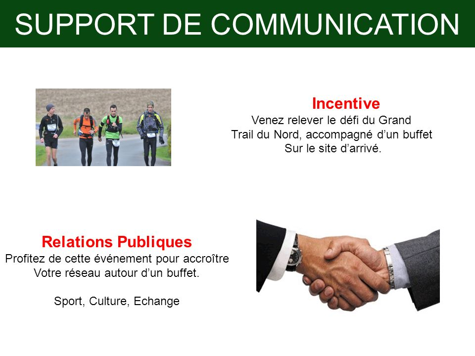 SUPPORT DE COMMUNICATION Incentive Venez relever le défi du Grand Trail du Nord, accompagné dun buffet Sur le site darrivé. Relations Publiques Profit